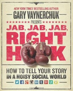 Jab, Jab, Jab, Right Hook: How to Tell Your Story in a Noisy Social World: Gary Vaynerchuk: 8601404233272: Amazon.com: Books