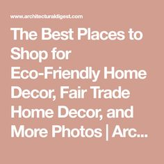 The Best Places to Shop for Eco-Friendly Home Decor, Fair Trade Home Decor, and More Photos   Architectural Digest