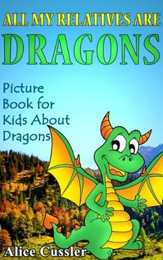 "All My Relatives Are Dragons: Picture Book For Kids About... https://www.amazon.com/dp/B00DENC0R6/ref=cm_sw_r_pi_dp_pgjxxbWDKGNXK-Children's author Alice Cussler is pleased to present her new book: ""All My Relatives Are Dragons: Picture Book For Kids About Dragons"". This fascinating, educational book for kids contains many colorful images and interesting facts about mythological and real Dragons. Kids will learn about the lives of different reptiles to understand their habits and behavior."