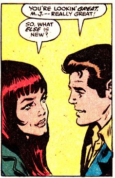 PETER: You're lookin' great, MJ–really great! MARY JANE: So, what else is new?