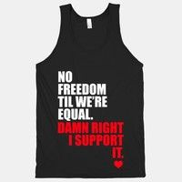 No Freedom Til We're Equal. Damn right I support it.