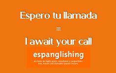 Espanglishing | free and shareable Spanish lessons = lecciones de Inglés gratis y compartibles: Espero tu llamada = I await your call