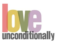 Love.. unconditionally.