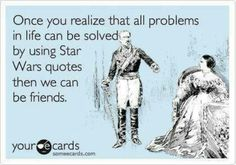 All the problems in life can be solved by using a Star Wars quote