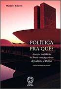 POLITICA PRA QUE? - ATUACAO PARTIDARIA NO BRASIL | Livraria Cultura