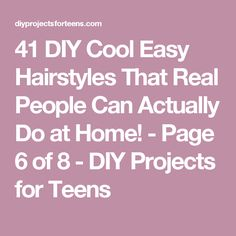 41 DIY Cool Easy Hairstyles That Real People Can Actually Do at Home! - Page 6 of 8 - DIY Projects for Teens