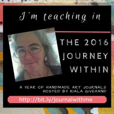 I'm teaching in The 2016 Journey Within, a Year of Handmade Art Journals, Hosted by Kiala Givehand Art Journal Prompts, Art Journals, Fiber Art Jewelry, Bookbinding, Handmade Art, Zentangle, New Art, Mixed Media, Workshop