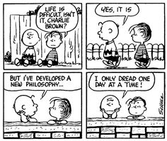 Charlie Brown's new philosophy: I only dread one day at a time!
