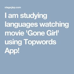 I am studying languages watching movie 'Gone Girl' using Topwords App!