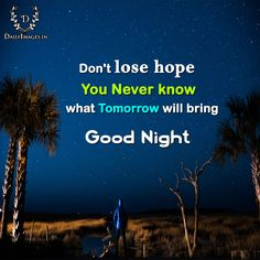 Don't lose hope You never know what tomorrow will bring Good Night #GoodNight #QUOTES