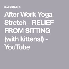 After Work Yoga Stretch - RELIEF FROM SITTING (with kittens!) - YouTube