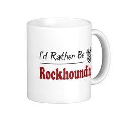 Rather Be Rockhounding Mugs- for mark