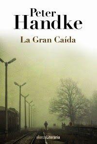 Pero Qué Locura de Libros.: LA GRAN CAIDA - Peter Handke