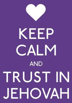 JW.org (Quotes) Keep Calm and Trust In Jehovah. Jehovah's Witnesses