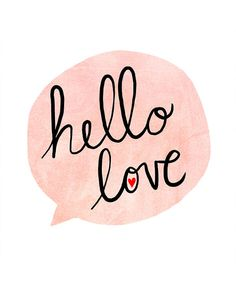 Hello over there! :: Hello Love Art Print by Nan Lawson Words Quotes, Wise Words, Me Quotes, Girly Quotes, Pretty Words, Beautiful Words, All You Need Is Love, My Love, My Funny Valentine