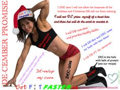 December PROMISE time! Time to recommit to your fitness goals! For health and fitness info., workouts, support, motivation, and more, login/join free @ GetFitFaster.ca Fitness Motivation Network.