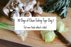 30 Days of Clean Eating Tips Day 1: Eat more foods without a label.  Click the image to join my private, women's only Facebook page for more detailed tips!