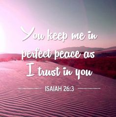 You keep me in perfect peace as I trust in you. #jesus