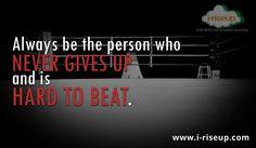 Don't give up! #iriseup  www.i-riseup.com