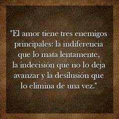 """""""El amor tiene tres enemigos principales: la indiferencia que lo mata…"""
