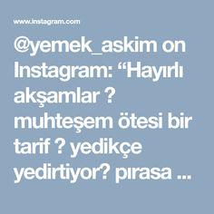 """@yemek_askim on Instagram: """"Hayırlı akşamlar 😊 muhteşem ötesi bir tarif 😍 yedikçe yedirtiyor😋 pırasa ve kıymadan hiç hazetmeyen oğlum bile yerken kendinden geçti😀 o…"""" • Instagram"""