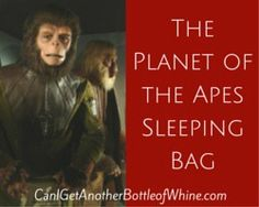 Planet of the Apes sleeping bag - I had one. It was embarrassing. #bottleofwhine #funny