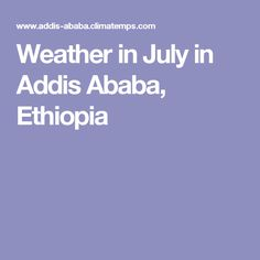 Weather in July in Addis Ababa, Ethiopia