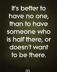 Rather be alone if u arent all in because u arent ready, keep on riding by. One thing to build slowly, entirely different to he there only when its convenient for u. Truth Quotes, Sad Quotes, Wisdom Quotes, Great Quotes, Quotes To Live By, Love Quotes, Motivational Quotes, Inspirational Quotes, Thats The Way