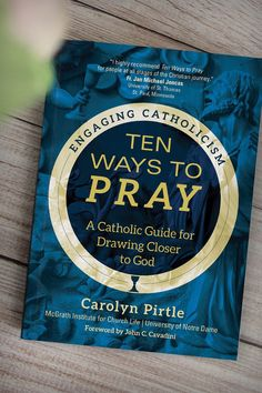 The new Engaging Catholicism series from the McGrath Institute for Church Life at the University of Notre Dame wants to help grow your relationship with God in Ten Ways to Pray by Carolyn Pirtle. Whether you are just beginning to develop a consistent prayer practice or are looking for a new approach to spiritual growth, Ten Ways to Pray is a practical guide that offers a variety of traditional forms of Catholic prayer that enable you to draw closer to God and the communion of saints. Spiritual Life, Spiritual Growth, People Fr, Liturgy Of The Hours, Works Of Mercy, Catholic Books, Communion, Notre Dame, Closer
