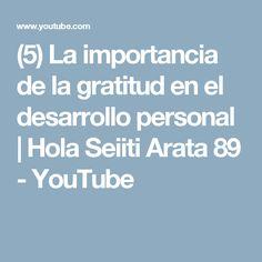 (5) La importancia de la gratitud en el desarrollo personal | Hola Seiiti Arata 89 - YouTube