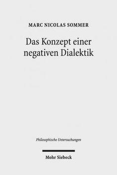Das Konzept einer negativen Dialektik / Marc Nicolas Sommer.  Editorial:Tübingen : Mohr Siebeck, 2016.  http://absysnetweb.bbtk.ull.es/cgi-bin/abnetopac01?TITN=560436