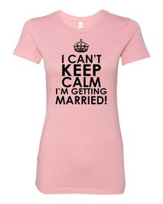 I Can't Keep Calm I'm getting married for Bridal or Bachelorette Party Shirt, Brides Entourage