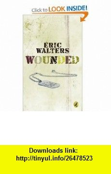 Wounded (9780143171782) Eric Walters , ISBN-10: 014317178X  , ISBN-13: 978-0143171782 ,  , tutorials , pdf , ebook , torrent , downloads , rapidshare , filesonic , hotfile , megaupload , fileserve