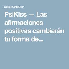 PsiKiss — Las afirmaciones positivas cambiarán tu forma de...