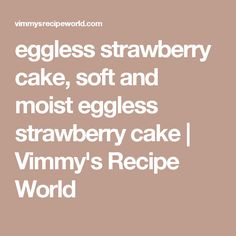 eggless strawberry cake, soft and moist eggless strawberry cake | Vimmy's Recipe World