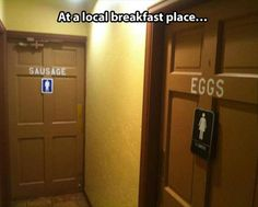 Eggs and sausage bathroom signs at a breakfast restaurant. Funny and creative. Funny Quotes, Funny Memes, It's Funny, That's Hilarious, Humour Quotes, Freaking Hilarious, Funny Captions, Seriously Funny, Sassy Quotes