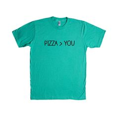 Pizza You Relationship Relationships Food Eating Funny Girlfriend Boyfriend Dating Dates Date Unisex Adult T Shirt SGAL3 Unisex T Shirt