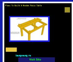 Plans To Build A Wooden Patio Table 190435 - The Best Image Search
