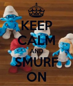 Keep calm and smurf on