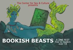 BOOKISH BEASTS: CSC Zine & Comic Fest April 14th, noon to 6pm Center for Sex and Culture: 1349 Mission St. San Francisco With Wondercon not in San Francisco this year there is not great comics events happening in April. Wouldn't be great to have a local comics event that was as unique as San Francisco? The Center for Sex & Culture is a fantastic multi-use space that is perfect for a small gathering of local artists whose works need to be celebrated for their stance outside the mainstream.
