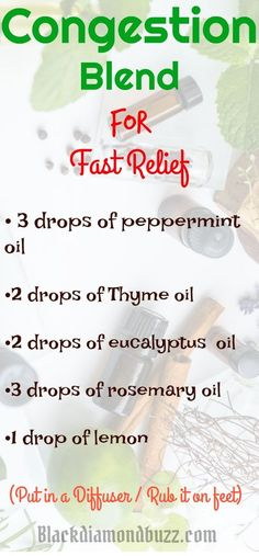Essential Oil Congestion,sinus and cold Blend Diffuser Recipe.   3 drops of peppermint essential oil  2 drops of Thyme essential oil  2 drops of eucalyptus essential oil  3 drops of rosemary essential oil  1 drop of lemon