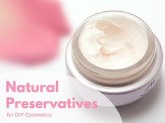All About Natural Preservatives for Cosmetics