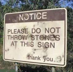 A sign posted specifically asking to not throw stones at it. Seems like a great thing to spend money on.
