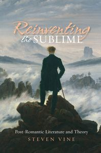 Reinventing the Sublime: Post-Romantic Literature and Theory by Steven Vine - O 022 VIN