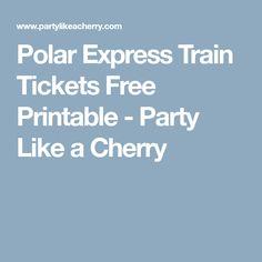 Polar Express Train Tickets Free Printable  Free printable Free