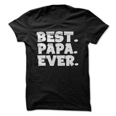 Best Papa Ever......this is so perfect right now, I never see 'Papa' shirts