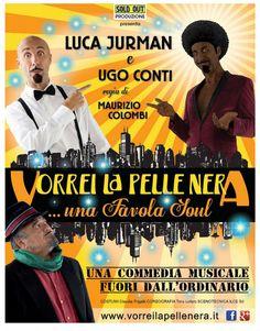 """""""Una commedia musicale fuori dall'ordinario"""" al Teatro Manzoni di Milano con LUCA JURMAN e UGO CONTI, protagonisti di Vorrei la pelle nera …una favola soul"""