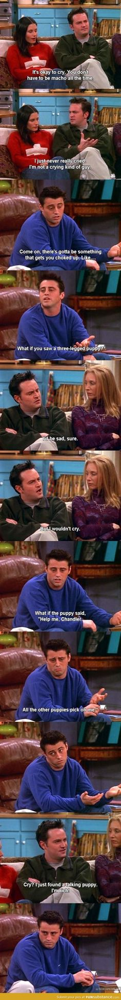 Chandler can't cry. Joey's face at the end ...priceless hahaha.