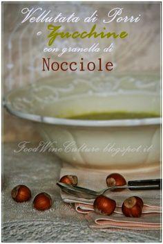 Food Wine & Culture: Vellutata di Porri e Zucchine con Granella di Nocc...
