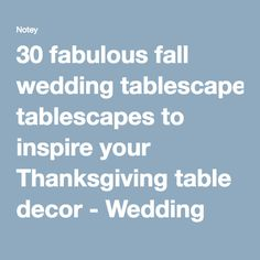 30 fabulous fall wedding tablescapes to inspire your Thanksgiving table decor - Wedding Party | Notey
